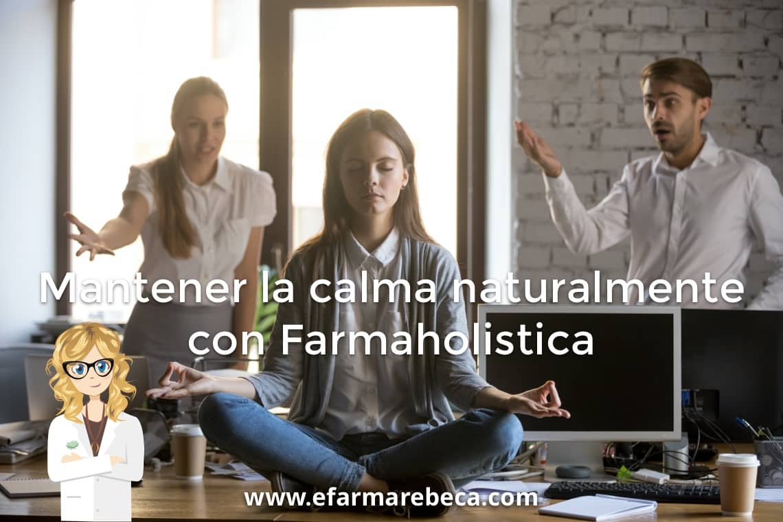 MANTENER LA CALMA NATURALMENTE CON FARMAHOLÍSTICA