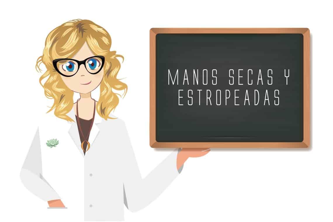 MANOS SECAS Y ESTROPEADAS